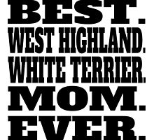 Best West Highland White Terrier Mom Ever by GiftIdea