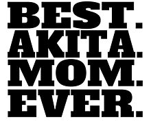 Best Akita Mom Ever by GiftIdea