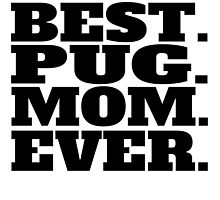 Best Pug Mom Ever by GiftIdea
