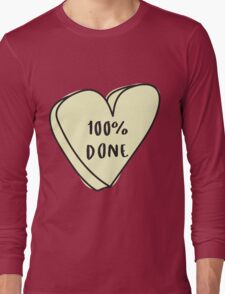 100% DONE Sassy Conversation Heart ♥ Trendy/Hipster/Tumblr Meme Long Sleeve T-Shirt