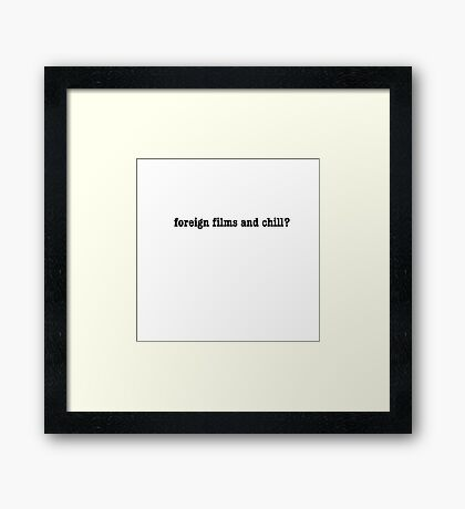 foreign films and chill? Framed Print