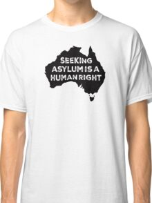 Seeking Asylum Is A Human Right Classic T-Shirt