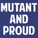 Mutant and proud by Yiannis  Telemachou