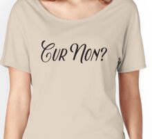Cur Non? Women's Relaxed Fit T-Shirt
