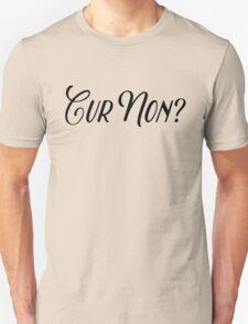 Cur Non? Unisex T-Shirt