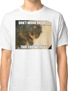 """Don't Work On Days That End With """"Y"""" Classic T-Shirt"""