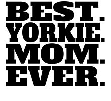 Best Yorkie Mom Ever by GiftIdea