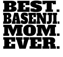 Best Basenji Mom Ever by GiftIdea