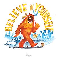 """Believe in Yourself!"" -Sasquatch by MaryDoodles"