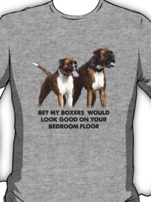 My Boxer would... T-Shirt