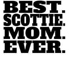 Best Scottie Mom Ever by GiftIdea