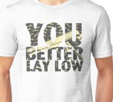 You Better Lay Low Unisex T-Shirt