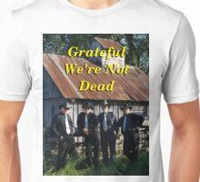 Grateful We're Not Dead Unisex T-Shirt