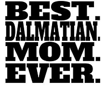 Best Dalmatian Mom Ever by GiftIdea