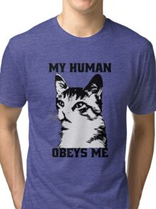 My human obeys me Tri-blend T-Shirt
