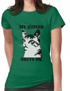 My human obeys me Womens Fitted T-Shirt