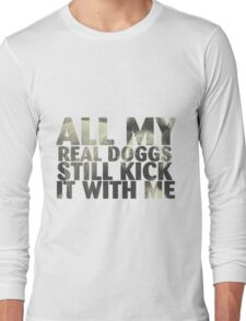all my real dogs still kick it with me Long Sleeve T-Shirt