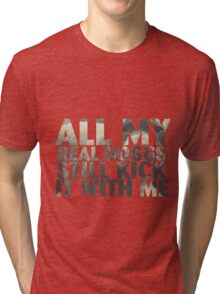 all my real dogs still kick it with me Tri-blend T-Shirt