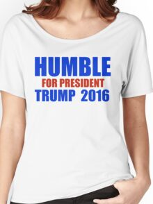 HUMBLE FOR PRESIDENT TRUMP 2016 Women's Relaxed Fit T-Shirt