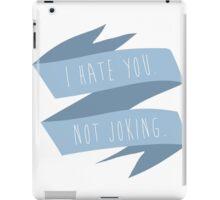I hate you. Not joking. iPad Case/Skin
