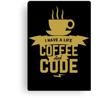 programmer : i have a life. code and coffee Canvas Print