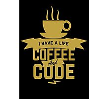 programmer : i have a life. code and coffee Photographic Print