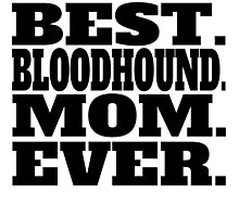 Best Bloodhound Mom Ever by GiftIdea