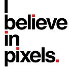 I believe in pixels by Melinda Kerr