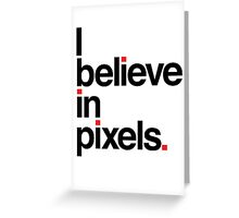 I believe in pixels Greeting Card