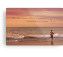 You Will Always Be Her Dad Metal Print
