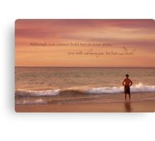 You Will Always Be Her Dad Canvas Print