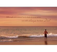 You Will Always Be Their Dad Photographic Print