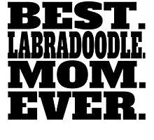 Best Labradoodle Mom Ever by GiftIdea