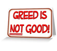 Greed is NOT good! Greeting Card