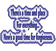There's a time and place for everything...now's a good time for forgiveness. Photographic Print