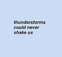 Thunderstorms Could Never Shake Us  by wexrethestrays