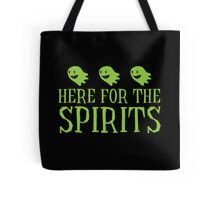 Here for the SPIRITS funny Halloween design Tote Bag