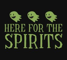 Here for the SPIRITS funny Halloween design Kids Tee