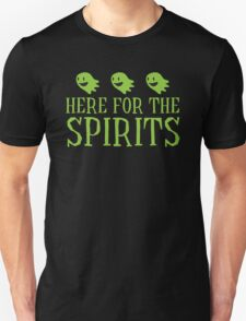 Here for the SPIRITS funny Halloween design Unisex T-Shirt