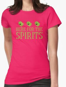 Here for the SPIRITS funny Halloween design Womens Fitted T-Shirt