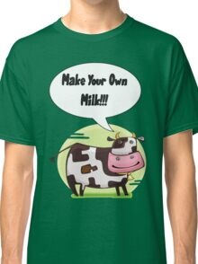 Make Your Own Milk!!! Classic T-Shirt