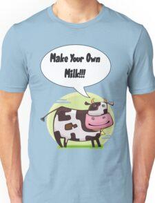 Make Your Own Milk!!! Unisex T-Shirt