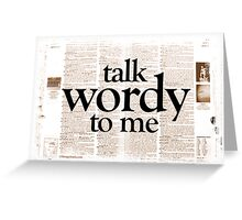 Talk Wordy To Me Greeting Card