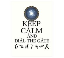 Stargate SG1 - Keep Calm and Dial The Gate. Art Print