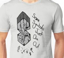 Some Symbols Just Die Out Unisex T-Shirt