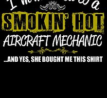 I'm Married To A Smokin' Hot Aircraft Mechanic .....And Yes, She Bought Me This Shirt by inkedcreatively
