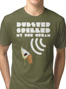 Dubstep Spilled My Icecream - Vanilla Tri-blend T-Shirt