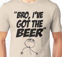Bro, I've Got The Beer Unisex T-Shirt