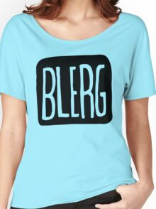 BIG BLERG Women's Relaxed Fit T-Shirt