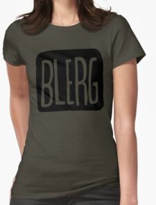 BIG BLERG Womens Fitted T-Shirt